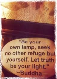 Be Your Own Lamp Seek No Other Refuge But Yourself Let Truth Light Buddha