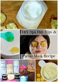 Tips For The Ultimate DIY Spa Day A Recipe An All Natural Homemade Facial