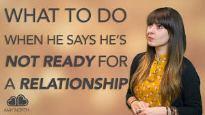 What To Do When He Says Hes Not Ready For A Relationship