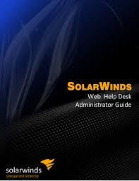 Solarwinds Help Desk Api by Solarwinds Web Help Desk Admin Guide