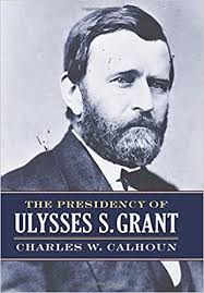 The Presidency Of Ulysses S Grant American Series Charles W Calhoun 9780700624843 Amazon Books