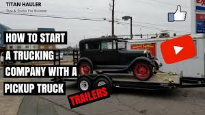 100 Start A Trucking Company How To With Your Pick Up Part 2 YouTube