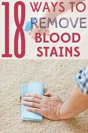 Remove Blood Stain From Carpet by 18 Cheap And Easy Ways To Remove Blood Stains Blood Free And