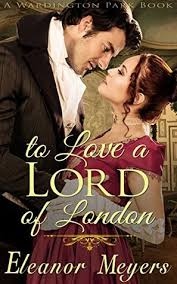 To Love A Lord Of London By Eleanor Meyers