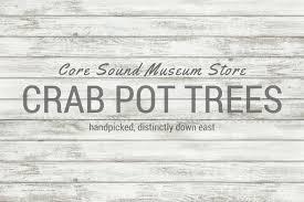 Crab Pot Christmas Trees Morehead City Nc by Crab Pot Christmas Trees U2014 Core Sound Waterfowl Museum U0026 Heritage