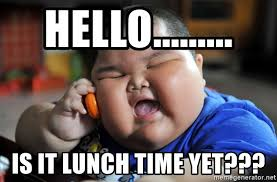 Hello Is It Lunch Time Yet