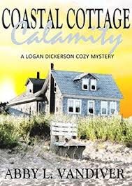 Coastal Cottage Calamity A Logan Dickerson Cozy Mystery Book 2