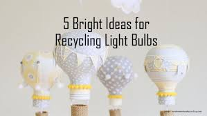bright ideas for recycling light bulbs