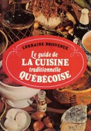 guide cuisine recettes le guide de la cuisine traditionnelle québécoise cuisine du