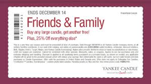 Our Friends & Family Sale! Print Out This Coupon, Show On ... Free Walgreens Photo Book Coupon Code Yankee Candle Company Will Not Honor Their Feb 04 2018 Woodwick Candle Pet Hotel Coupons Petsmart Buy 3 Large Jar Candles Get Free Life Inside The Page Coupon Save 2000 Joesnewbalanceoutlet 30 Discount Theatre Red Wing Shoes Promo Big 10 Online Store 2 Get Free Valid On Everything Money Saver Sale Fox2nowcom Kurios Cabinet Of Curiosities Edmton Choice Jan 29 Retail Roundup Ulta Joann Fabrics