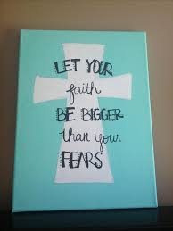 Let Your Faith Be Bigger Than Fears Canvas Painting True A Reminder Every Day Right There In Front Of You On Wall