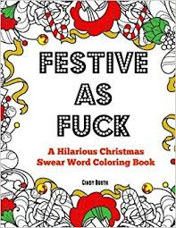 Festive As Fuck A Hilarious Christmas Swear Word Coloring Book Adult