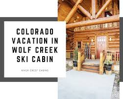 100 Wolf Creek Cabins Creek Ski Cabin In Colorado At River Crest Cabins FlipHTML5
