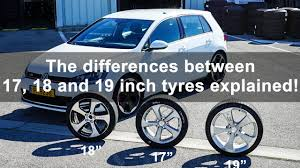100 What Size Tires Can I Put On My Truck The Differences Between 17 18 And 19 Inch Tyres Tested And