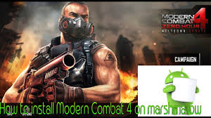 modern combat 4 zero hour review how to install modern combat 4 in marshmallow android 6 0 1