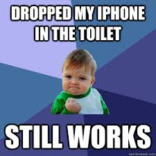 Dropped my iphone in the toilet still works Success Kid quickmeme