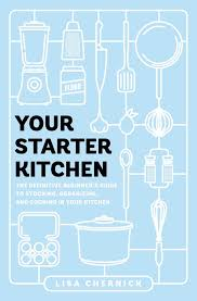 your starter kitchen the definitive beginner s guide to
