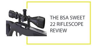 100 Sweet 22 The BSA Riflescope Review