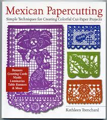 Mexican Papercutting Simple Techniques For Creating Colorful Cut Paper Projects Banners Greeting Cards