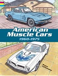 American Muscle Cars 1960 1975 Dover History Coloring Book