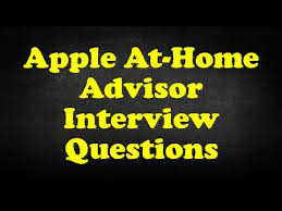 Apple At Home Advisor Interview Questions