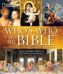 National Geographic Whos Who In The Bible Unforgettable People And Timeless Stories From Genesis To