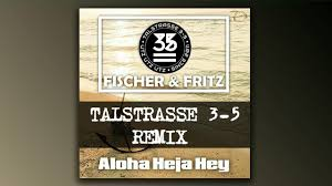 100 Fritz 5 Fischer Aloha Heja Hey Talstrasse 3 Remix