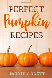 Perfect Pumpkin Recipes A Charming Holiday Cookbook