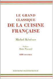 grand classique cuisine le grand classique de la cuisine française michel kerever
