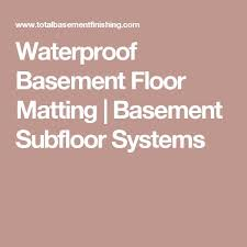 Thermaldry Basement Floor Matting Canada by Best 25 Basement Subfloor Ideas On Pinterest Basement Finishing