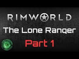 ranger part 1 the lone ranger part 1 rimworld