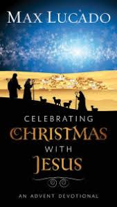 Celebrating Christmas With Jesus An Advent Devotional