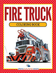 Fire Truck Coloring Book: Speedy Publishing LLC: 9781681853161 ... Lot Of Children Fire Truck Books 1801025356 The Red Book Teach Kids Colors Quiet Blog Lyndsays Wwwtopsimagescom All Done Monkey What To Read Wednesday Firefighter For Plus Brio Light And Sound Pal Award Top Toys Games My Personal Favorite Pages The Vehicles Quiet Book Fire 25 Books About Refighters Mommy Style Amazoncom Rescue Lego City Scholastic Reader Buy Big Board Online At Low Prices Busy Buddies Liams Beaver Publishing