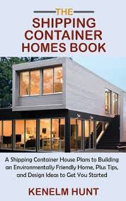 104 Building A Home From A Shipping Container The S Book House Plans To N Environmentally Friendly Plus Tips Nd Design Ideas To Get Y Hardcover Broadway Books