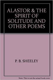 ALASTOR THE SPIRIT OF SOLITUDE AND OTHER POEMS Amazoncouk P B SHEELEY Books