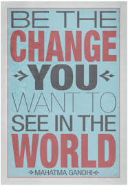 Be The Change You Want To See In World Poster