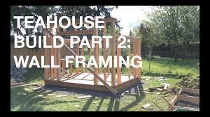 100 Backyard Tea House Build Building A Part 2 Wall Framing YouTube