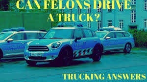 100 Truck Driving Jobs For Felons Can You Get A Driving Job With A Felony YouTube