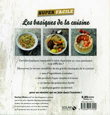 livre de cuisine facile pour tous les jours livre les basiques de la cuisine 90 recettes inédites