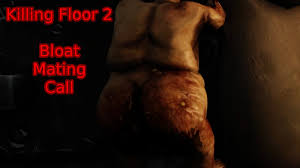 Killing Floor Fleshpound Voice by Killing Floor 2 The Bloat Mating Call Youtube