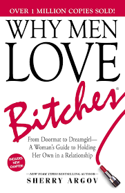 Why Men Love Bitches From Doormat To Dreamgirl A Womans Guide Holding Her Own In Relationship Sherry Argov 0045079207561 Amazon Books