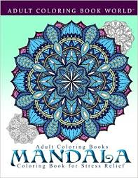 Amazon Adult Coloring Books Mandala Book For Stress Relief 9781519661289 World