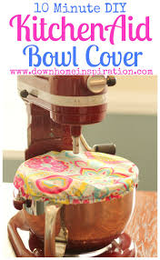 10 Minute DIY KitchenAid Bowl Cover Down Home Inspiration