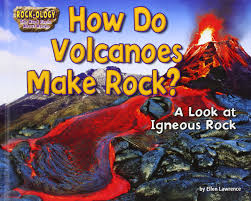 How Do Volcanoes Make Rock A Look At Igneous Ology Ellen Lawrence 9781627242981 Amazon Books