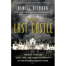 The Last Castle Epic Story Of Love Loss And American Royalty In Nations Largest Home By Denise Kiernan