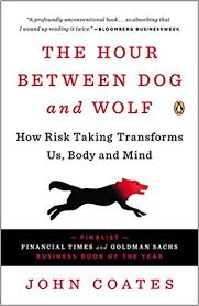 The Hour Between Dog And Wolf How Risk Taking Transforms Us Body Mind John Coates 9780143123408 Amazon Books