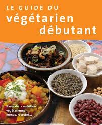 guide cuisine recettes guide du végétarien débutant au vert avec lili