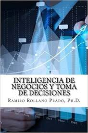 Inteligencia De Negocios Y Toma Decisiones Spanish Edition Dr Ramiro Rollano PhD 9781496112583 Amazon Books