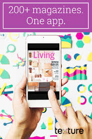 Texture gives you unlimited access to over 200 of the world s best magazines in a single app Reduce the expense and eliminate the clutter start a free
