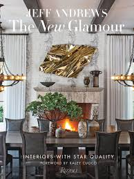 100 Beckwith Interiors The New Glamour With Star Quality Jeff Andrews